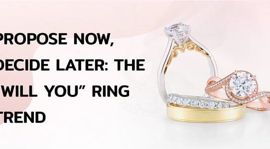 """PROPOSE NOW, DECIDE LATER_ THE """"WILL YOU"""" RING TREND"""